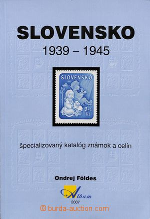 183186 - 2007 FÖLDES O., Slovensko 1939-1945, Album, Bratislava 2007;