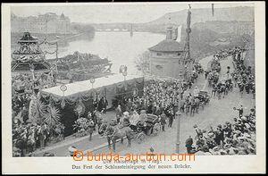 56157 - 1907 FRANZ JOSEPH I.  slavnostní otevření nového mostu v